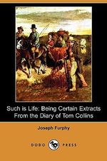 Such Is Life : Being Certain Extracts from the Diary of Tom Collins (Dodo Press) - Joseph Furphy