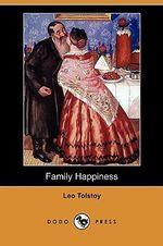 Family Happiness (Dodo Press) - Count Leo Nikolayevich Tolstoy