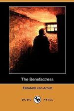 The Benefactress (Dodo Press) - Elizabeth Von Arnim