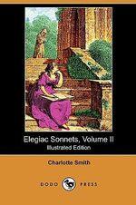 Elegiac Sonnets, Volume II (Illustrated Edition) (Dodo Press) - Charlotte Smith
