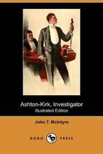 Ashton-Kirk, Investigator (Illustrated Edition) (Dodo Press) - John T McIntyre