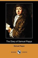 The Diary of Samuel Pepys (Dodo Press) - Samuel Pepys