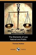 The Elements of Law, Natural and Politic (Dodo Press) - Thomas Hobbes