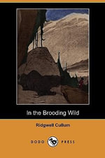 In the Brooding Wild (Dodo Press) - Ridgwell Cullum