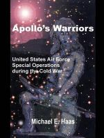 Apollo's Warriors : US Air Force Special Operations During the Cold War - Michael E Haas