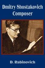 Dmitry Shostakovich Composer - D Rabinovich