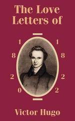 The Love Letters of Victor Hugo 1820 - 1822 - Victor Hugo