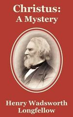 Christus : A Mystery - Henry Wadsworth Longfellow