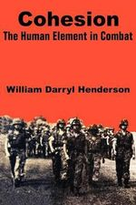 Cohesion : The Human Element in Combat - William Darryl Henderson