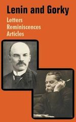 Lenin and Gorky : Letters - Reminiscences - Articles - Vladimir Ilich Lenin