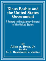 Klaus Barbie and the United States Government : A Report to the Attorney General of the United States - Allan A Ryan
