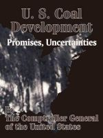 U. S. Coal Development : Promises, Uncertainties - The Comptroller General of the US