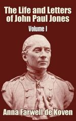 The Life and Letters of John Paul Jones (Volume I) : v. 1 - Anna Farwell de Koven