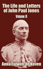 The Life and Letters of John Paul Jones (Volume II) : v. II - Anna Farwell de Koven