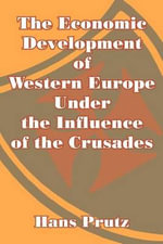 The Economic Development of Western Europe Under the Influence of the Crusades - Hans Prutz
