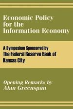 Economic Policy for the Information Economy : Adventures in a New World - The Federal Reserve Bank of Kansas City