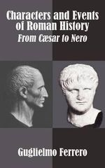 Characters and Events of Roman History : From Caesar to Nero - Guglielmo Ferrero