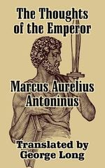 The Thoughts of Marcus Aurelius Antoninus - Aurelius Marcus