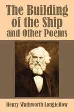 The Building of the Ship and Other Poems : A Mystery - Henry Wadsworth Longfellow