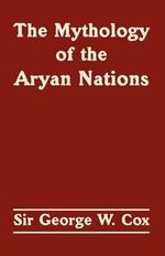 The Mythology of the Aryan Nations - Sir George W. Cox