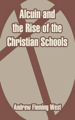 Alcuin and the Rise of the Christian Schools - Andrew Fleming West