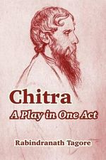 Chitra : A Play in One Act - Rabindranath Tagore