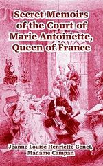 Secret Memoirs of the Court of Marie Antoinette : Queen of France - Jeanne Louise Henriette Genet