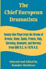 The Chief European Dramatists : Twenty-One Plays from the Drama of Greece, Rome, Spain, France, Italy, Germany, Denmark, and Norway from 500 B.C. to 1879 A.D. - Brander Matthews