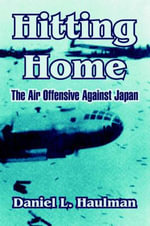 Hitting Home : The Air Offensive Against Japan - Daniel L. Haulman