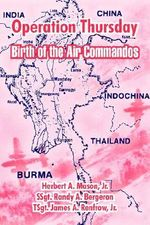 Operation Thursday : Birth of the Air Commandos - Herbert A Mason, Jr