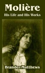 Moliere : His Life and His Works - Brander Matthews