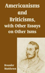 Americanisms and Briticisms, with Other Essays on Other Isms - Brander Matthews