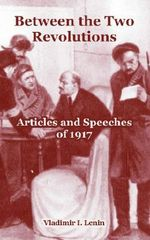 Between the Two Revolutions : Articles and Speeches of 1917 - Vladimir Ilich Lenin