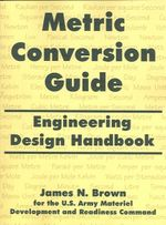 Metric Conversion Guide : Engineering Design Handbook - James, N. Brown