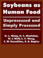 Soybeans as Human Food : Unprocessed and Simply Processed - H. L. Wang