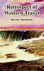 Retrospect of Western Travel - Harriet Martineau