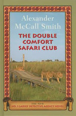The Double Comfort Safari Club - Professor of Medical Law Alexander McCall Smith