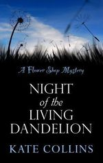 Night of the Living Dandelion : Flower Shop Mysteries (Paperback) - Kate Collins