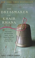 The Dressmaker of Khair Khana : Five Sisters, One Remarkable Family, and the Woman Who Risked Everything to Keep Them Safe - Gayle Tzemach Lemmon