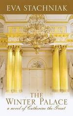 The Winter Palace : A Novel of Catherine the Great - Eva Stachniak