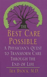 The Best Care Possible : A Physician's Quest to Transform Care Through the End of Life - M D Ira Byock