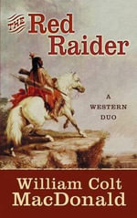 The Red Raider : A Western Duo - William Colt MacDonald