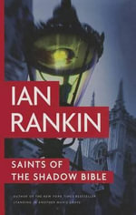 Saints of the Shadow Bible : Inspector Rebus Mysteries - Ian Rankin