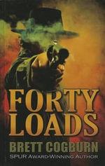 Forty Loads - Brett Cogburn