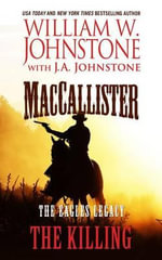 Maccallister, the Eagles Legacy the Killing : Maccallister - William W Johnstone