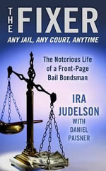 The Fixer : The Notorious Life of a Front-Page Bail Bondsman - Ira Judelson
