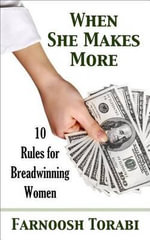 When She Makes More : 10 Rules for Breadwinning Women - Farnoosh Torabi