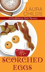 Scorched Eggs : Cackleberry Club Mystery - Laura Childs