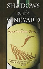 Shadows in the Vineyard : The True Story of the Plot to Poison the World's Greatest Wine - Maximillian Potter