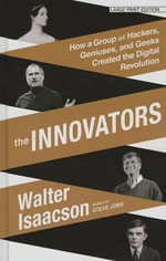 The Innovators : How a Group of Inventors, Hackers, Geniuses, and Geeks Created the Digital Revolution - Walter Isaacson